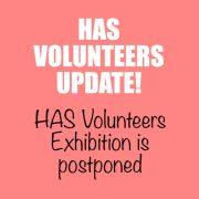 HAS Volunteers Exhibition – Postponed